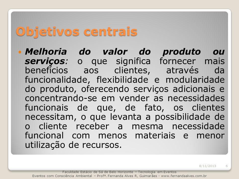Objetivos centrais Melhoria do valor do produto ou serviços: o que significa fornecer mais benefícios aos clientes, através da funcionalidade, flexibi