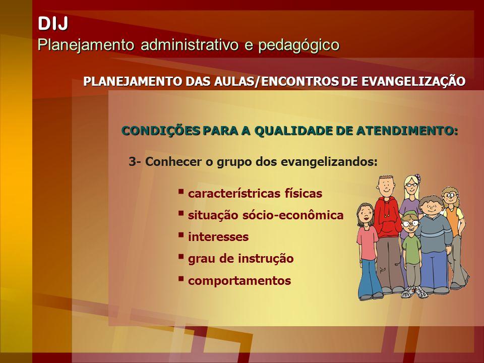 DIJ Planejamento administrativo e pedagógico PLANEJAMENTO DAS AULAS/ENCONTROS DE EVANGELIZAÇÃO 3- Conhecer o grupo dos evangelizandos: característrica