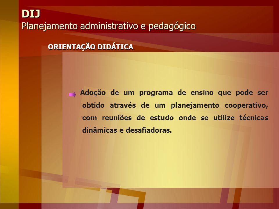 DIJ Planejamento administrativo e pedagógico ORIENTAÇÃO DIDÁTICA Adoção de um programa de ensino que pode ser obtido através de um planejamento cooper