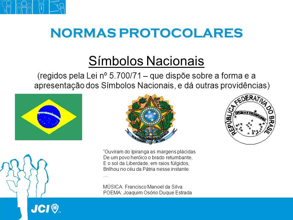 NORMAS PROTOCOLARES Símbolos Nacionais (regidos pela Lei nº 5.700/71 – que dispõe sobre a forma e a apresentação dos Símbolos Nacionais, e dá outras p