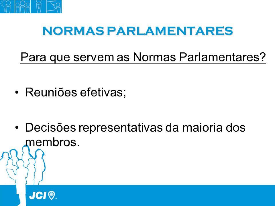 NORMAS PARLAMENTARES Para que servem as Normas Parlamentares? Reuniões efetivas; Decisões representativas da maioria dos membros.