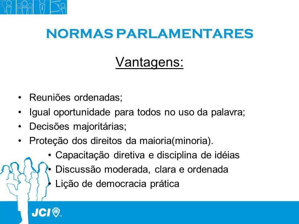 NORMAS PARLAMENTARES Vantagens: Reuniões ordenadas; Igual oportunidade para todos no uso da palavra; Decisões majoritárias; Proteção dos direitos da m