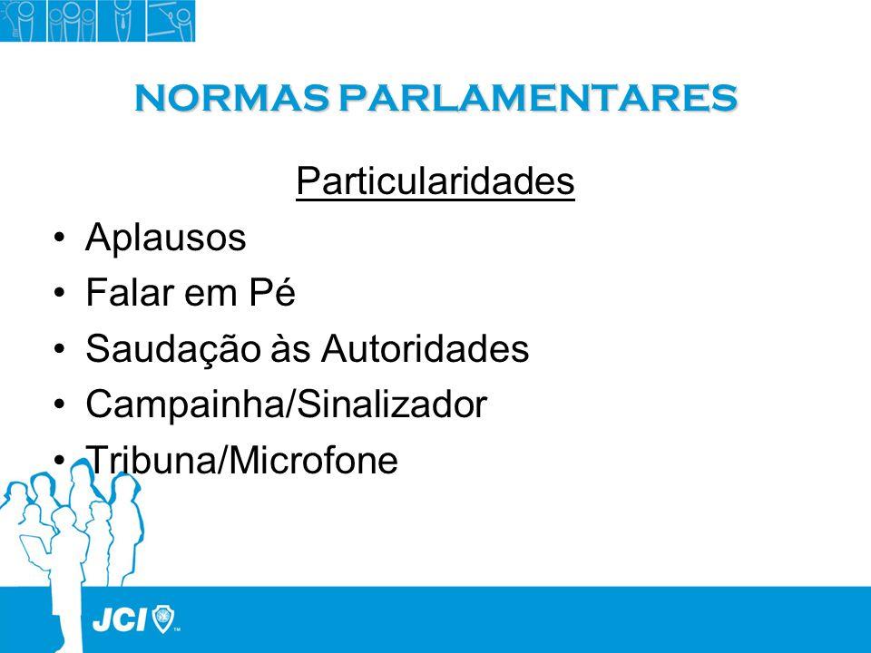 NORMAS PARLAMENTARES Particularidades Aplausos Falar em Pé Saudação às Autoridades Campainha/Sinalizador Tribuna/Microfone