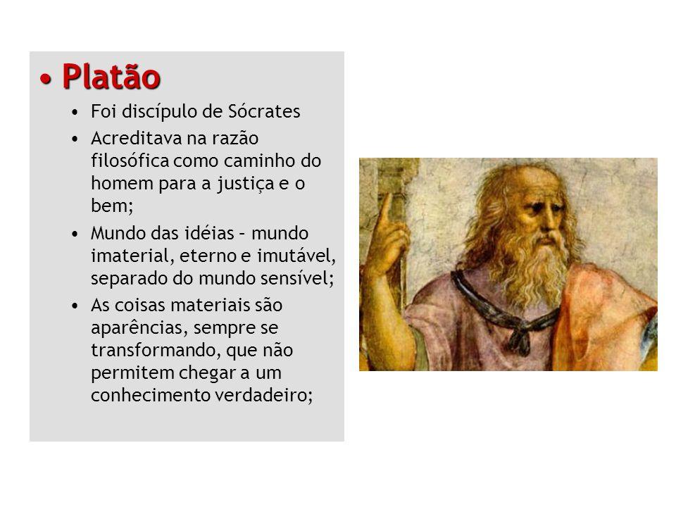 PlatãoPlatão Foi discípulo de Sócrates Acreditava na razão filosófica como caminho do homem para a justiça e o bem; Mundo das idéias – mundo imaterial