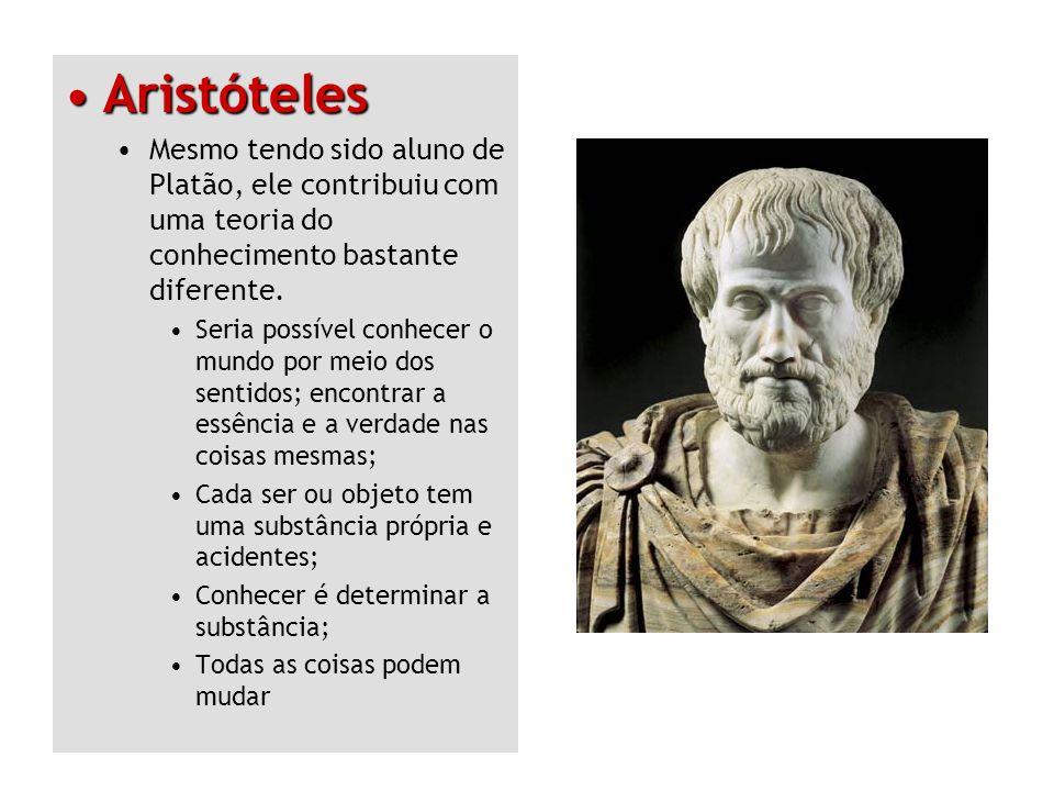AristótelesAristóteles Mesmo tendo sido aluno de Platão, ele contribuiu com uma teoria do conhecimento bastante diferente. Seria possível conhecer o m