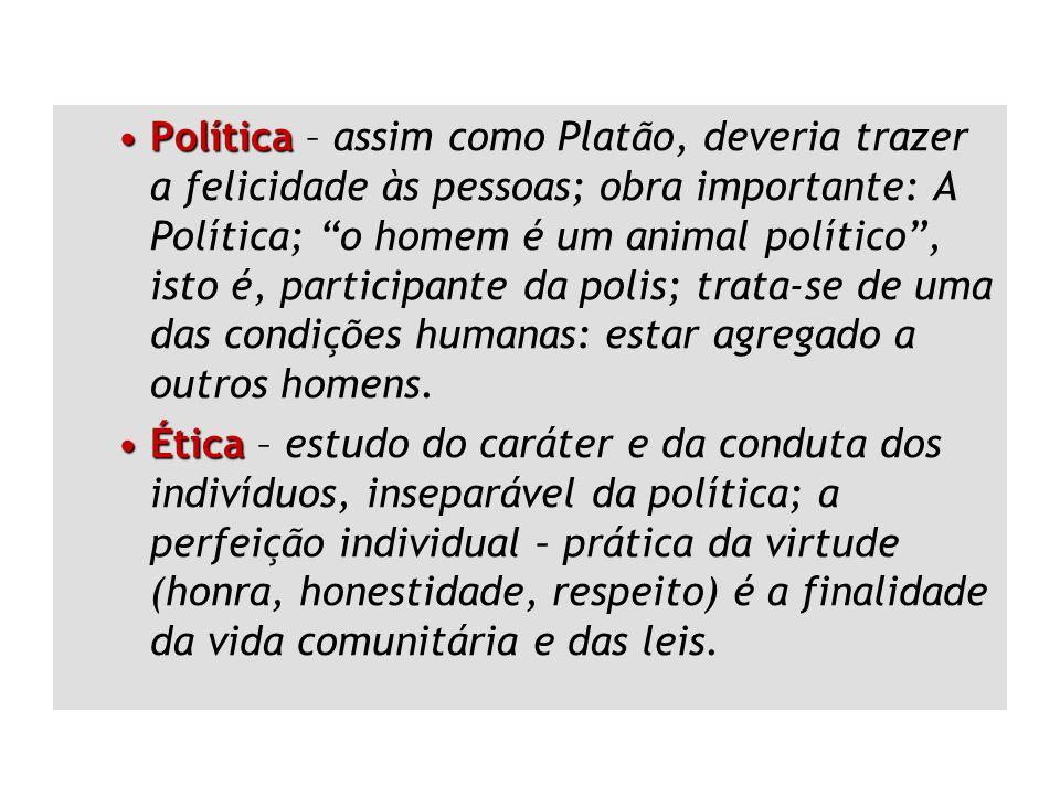 PolíticaPolítica – assim como Platão, deveria trazer a felicidade às pessoas; obra importante: A Política; o homem é um animal político, isto é, parti