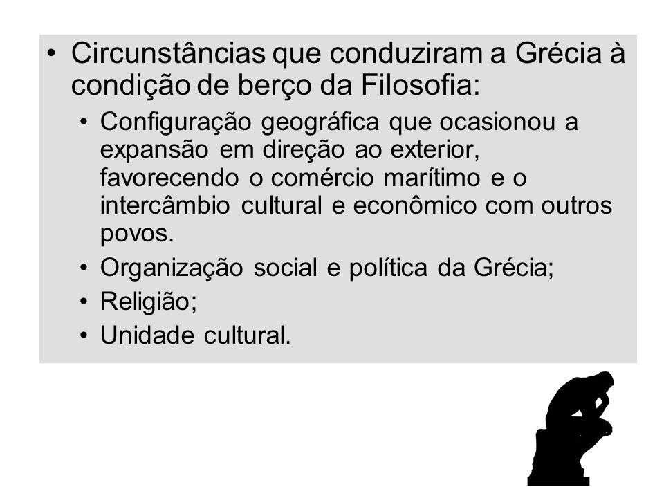 Circunstâncias que conduziram a Grécia à condição de berço da Filosofia: Configuração geográfica que ocasionou a expansão em direção ao exterior, favo