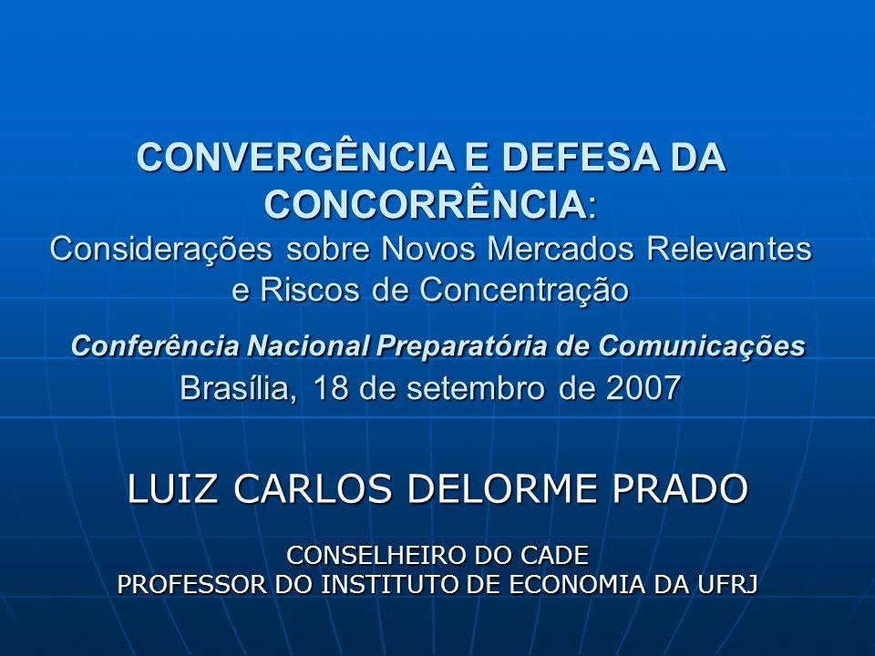 CONVERGÊNCIA E DEFESA DA CONCORRÊNCIA: Considerações sobre Novos Mercados Relevantes e Riscos de Concentração Conferência Nacional Preparatória de Com