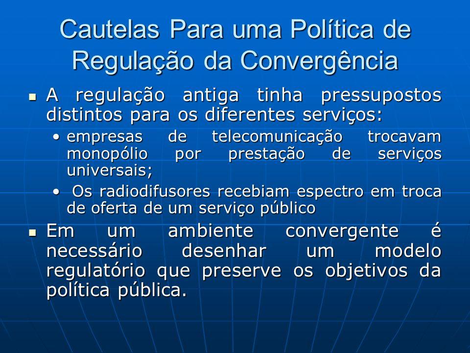 Cautelas Para uma Política de Regulação da Convergência A regulação antiga tinha pressupostos distintos para os diferentes serviços: A regulação antig