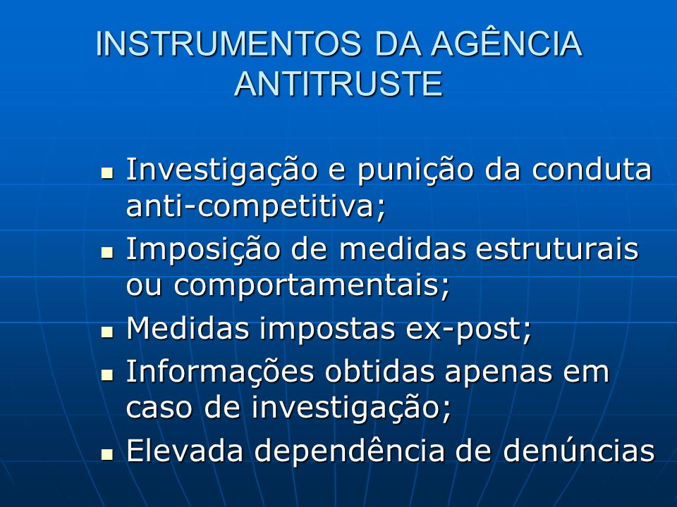 INSTRUMENTOS DA AGÊNCIA ANTITRUSTE Investigação e punição da conduta anti-competitiva; Investigação e punição da conduta anti-competitiva; Imposição d