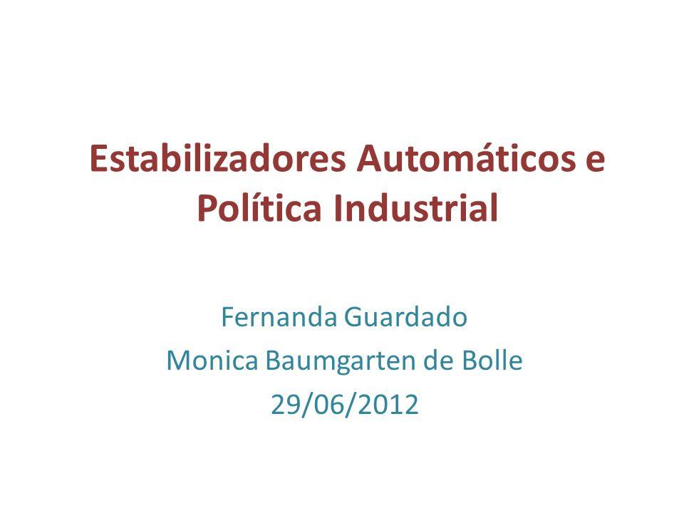 Estabilizadores Automáticos e Política Industrial Fernanda Guardado Monica Baumgarten de Bolle 29/06/2012