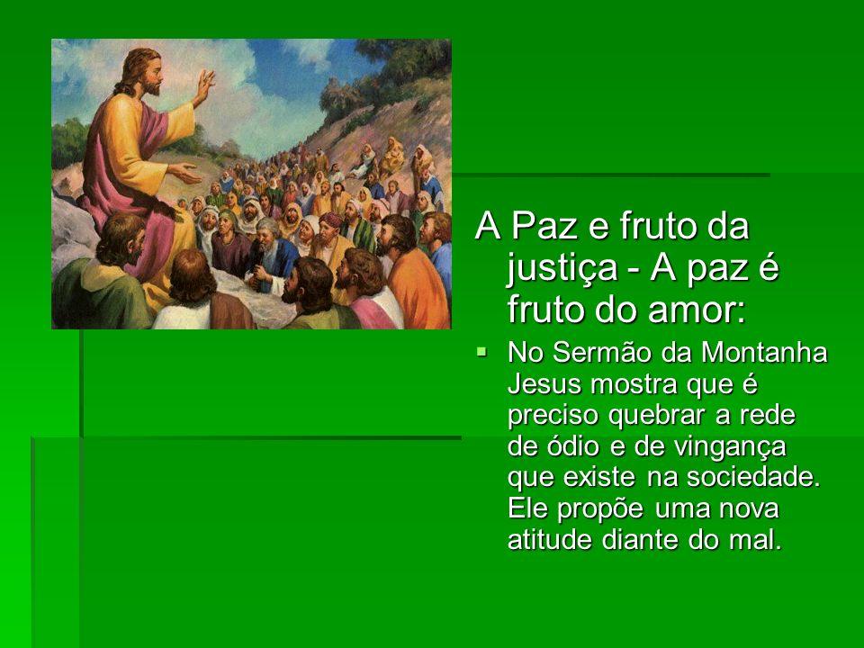 A Paz e fruto da justiça - A paz é fruto do amor: No Sermão da Montanha Jesus mostra que é preciso quebrar a rede de ódio e de vingança que existe na