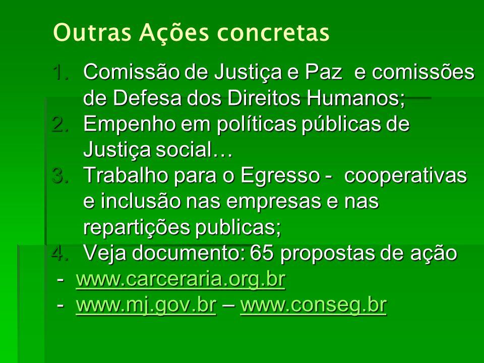 1.Comissão de Justiça e Paz e comissões de Defesa dos Direitos Humanos; 2.Empenho em políticas públicas de Justiça social… 3.Trabalho para o Egresso -