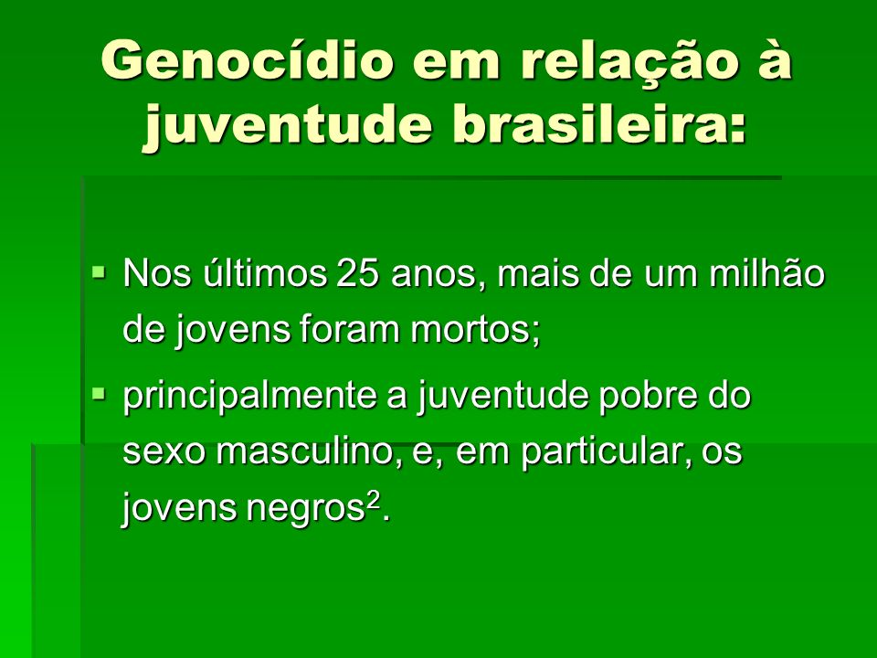 Genocídio em relação à juventude brasileira: Nos últimos 25 anos, mais de um milhão de jovens foram mortos; Nos últimos 25 anos, mais de um milhão de
