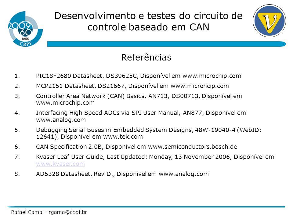 Desenvolvimento e testes do circuito de controle baseado em CAN Rafael Gama – rgama@cbpf.br Referências 1.PIC18F2680 Datasheet, DS39625C, Disponível e