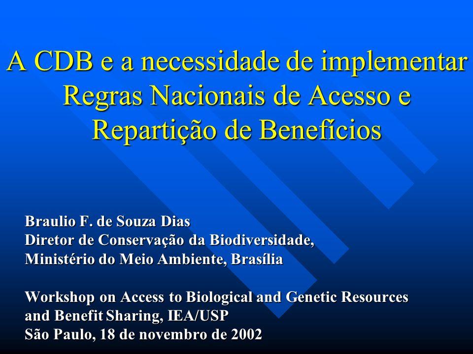 A CDB e a necessidade de implementar Regras Nacionais de Acesso e Repartição de Benefícios Braulio F. de Souza Dias Diretor de Conservação da Biodiver