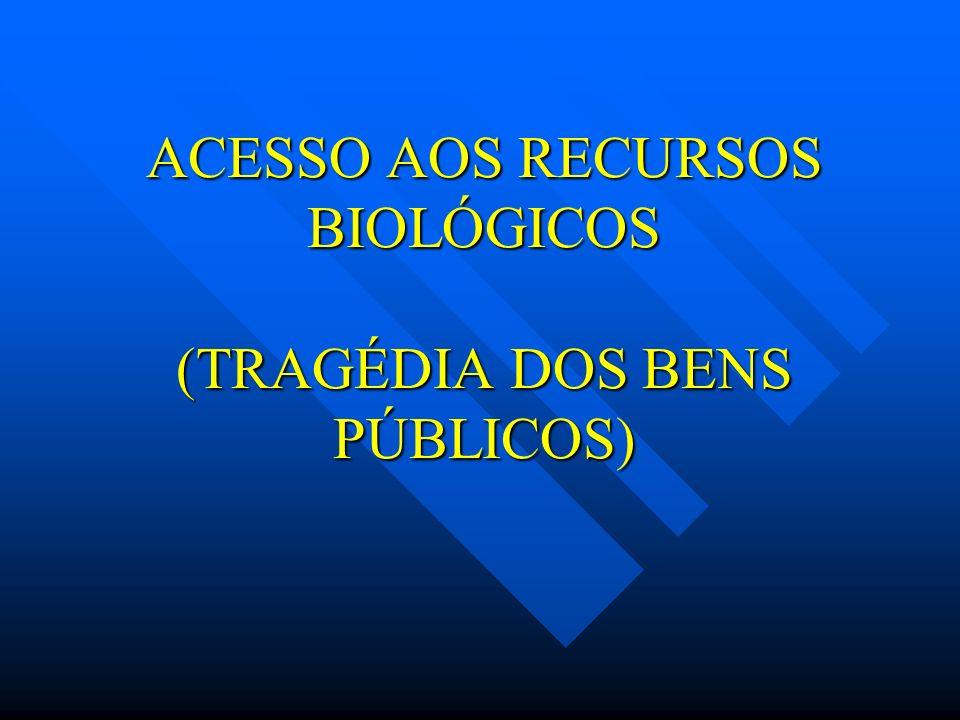 ACESSO AOS RECURSOS BIOLÓGICOS (TRAGÉDIA DOS BENS PÚBLICOS)