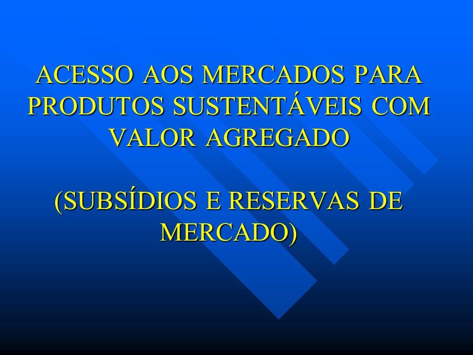 ACESSO AOS MERCADOS PARA PRODUTOS SUSTENTÁVEIS COM VALOR AGREGADO (SUBSÍDIOS E RESERVAS DE MERCADO)