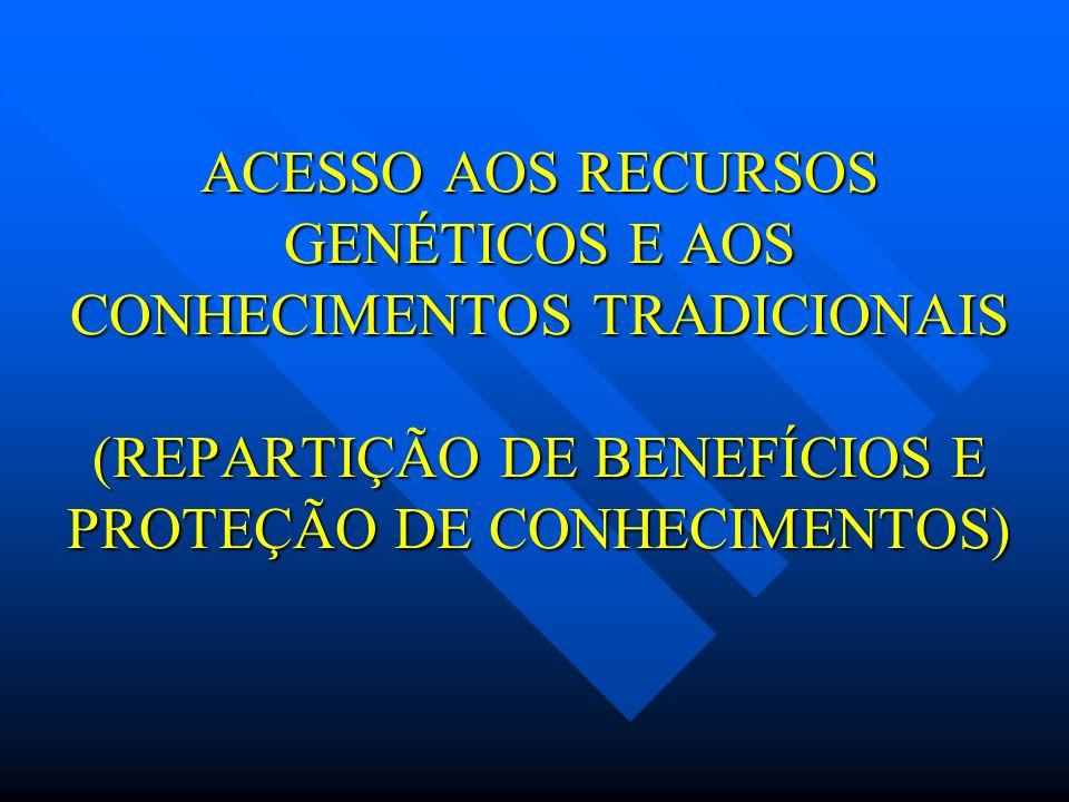 ACESSO AOS RECURSOS GENÉTICOS E AOS CONHECIMENTOS TRADICIONAIS (REPARTIÇÃO DE BENEFÍCIOS E PROTEÇÃO DE CONHECIMENTOS)