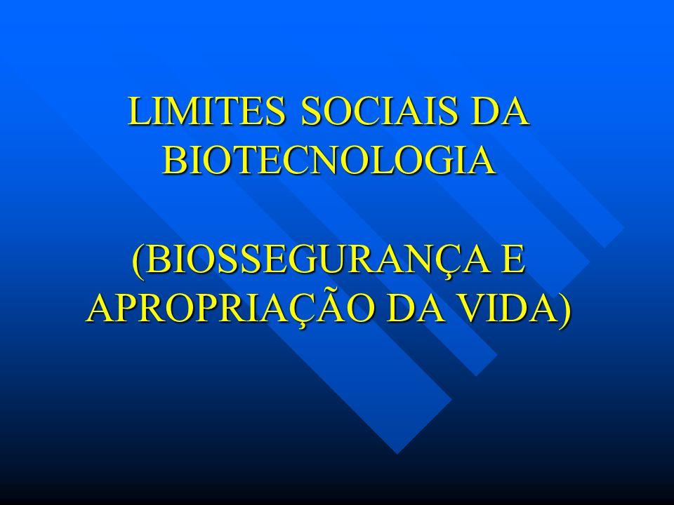 LIMITES SOCIAIS DA BIOTECNOLOGIA (BIOSSEGURANÇA E APROPRIAÇÃO DA VIDA)