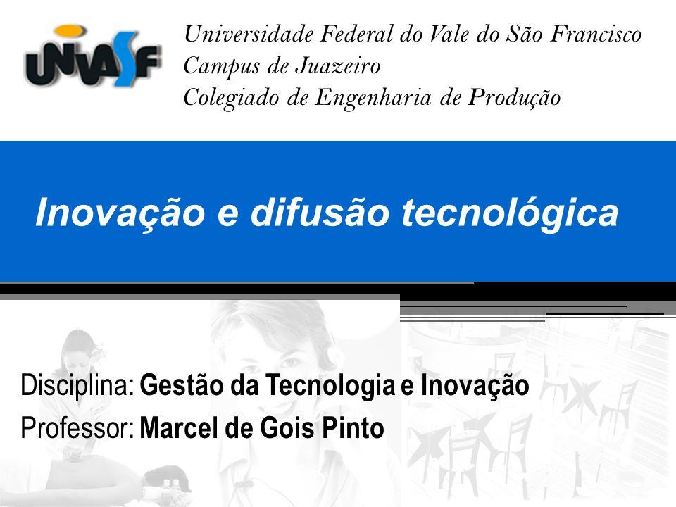 Universidade Federal do Vale do São Francisco Campus de Juazeiro Colegiado de Engenharia de Produção Inovação e difusão tecnológica Disciplina: Gestão