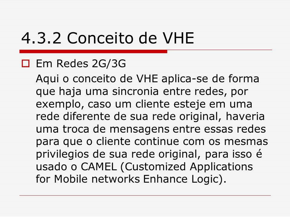 4.3.2 Conceito de VHE Em Redes 2G/3G Aqui o conceito de VHE aplica-se de forma que haja uma sincronia entre redes, por exemplo, caso um cliente esteje