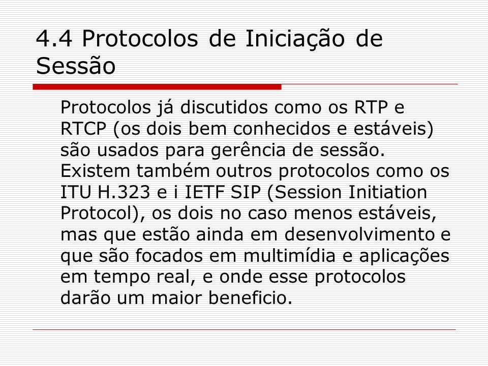 4.4 Protocolos de Iniciação de Sessão Protocolos já discutidos como os RTP e RTCP (os dois bem conhecidos e estáveis) são usados para gerência de sess