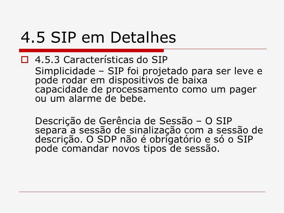 4.5 SIP em Detalhes 4.5.3 Características do SIP Simplicidade – SIP foi projetado para ser leve e pode rodar em dispositivos de baixa capacidade de pr