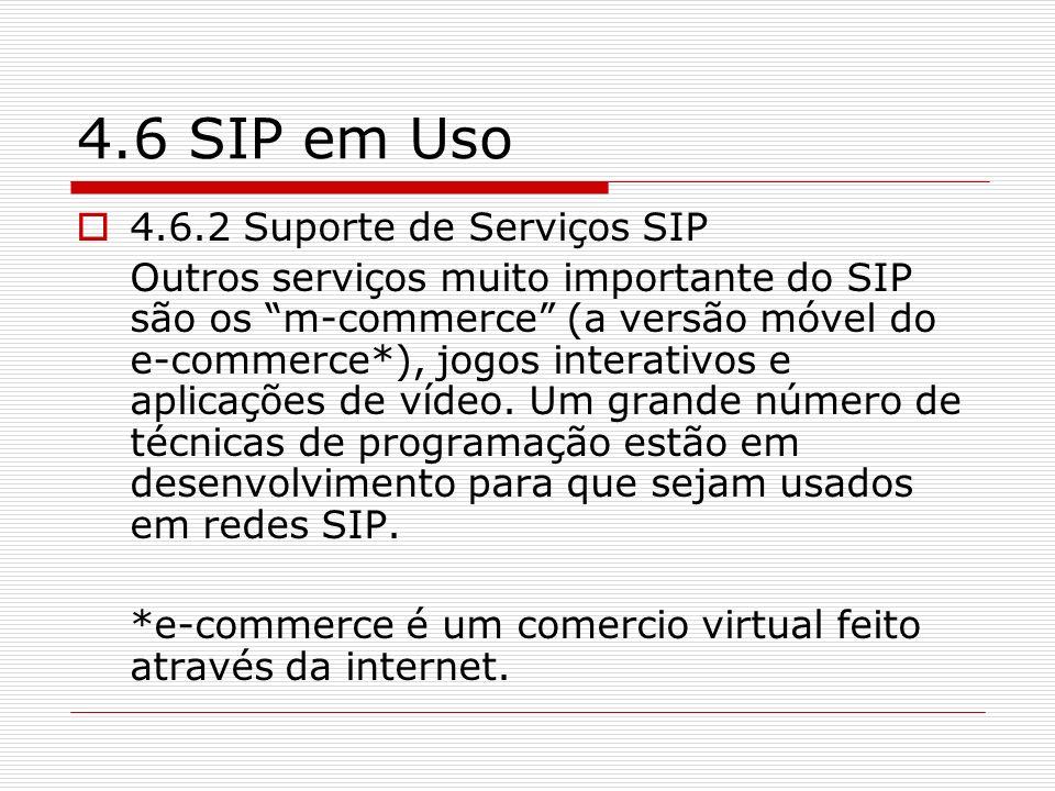 4.6 SIP em Uso 4.6.2 Suporte de Serviços SIP Outros serviços muito importante do SIP são os m-commerce (a versão móvel do e-commerce*), jogos interati