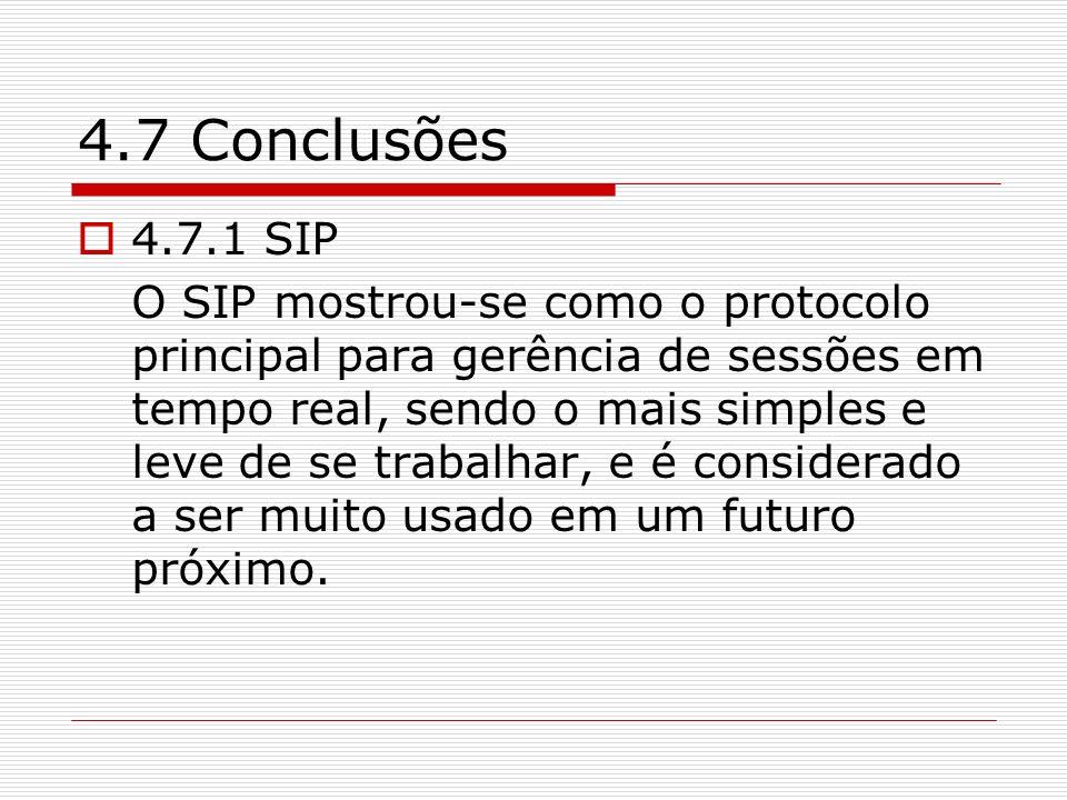 4.7 Conclusões 4.7.1 SIP O SIP mostrou-se como o protocolo principal para gerência de sessões em tempo real, sendo o mais simples e leve de se trabalh