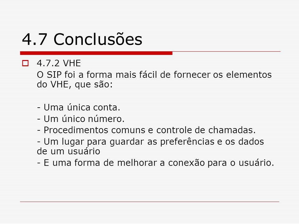 4.7 Conclusões 4.7.2 VHE O SIP foi a forma mais fácil de fornecer os elementos do VHE, que são: - Uma única conta. - Um único número. - Procedimentos