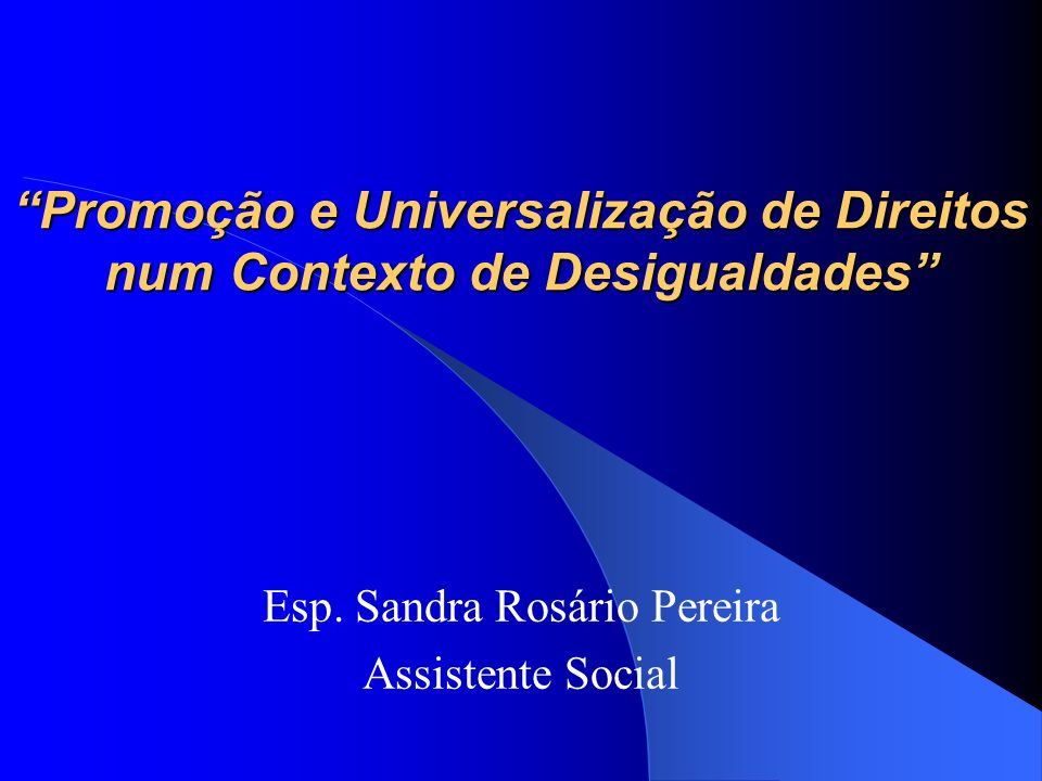 Promoção e Universalização de Direitos num Contexto de Desigualdades Esp.