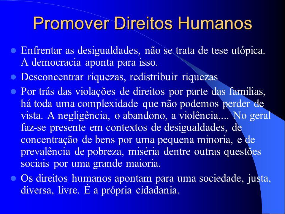 Promover Direitos Humanos Enfrentar as desigualdades, não se trata de tese utópica.