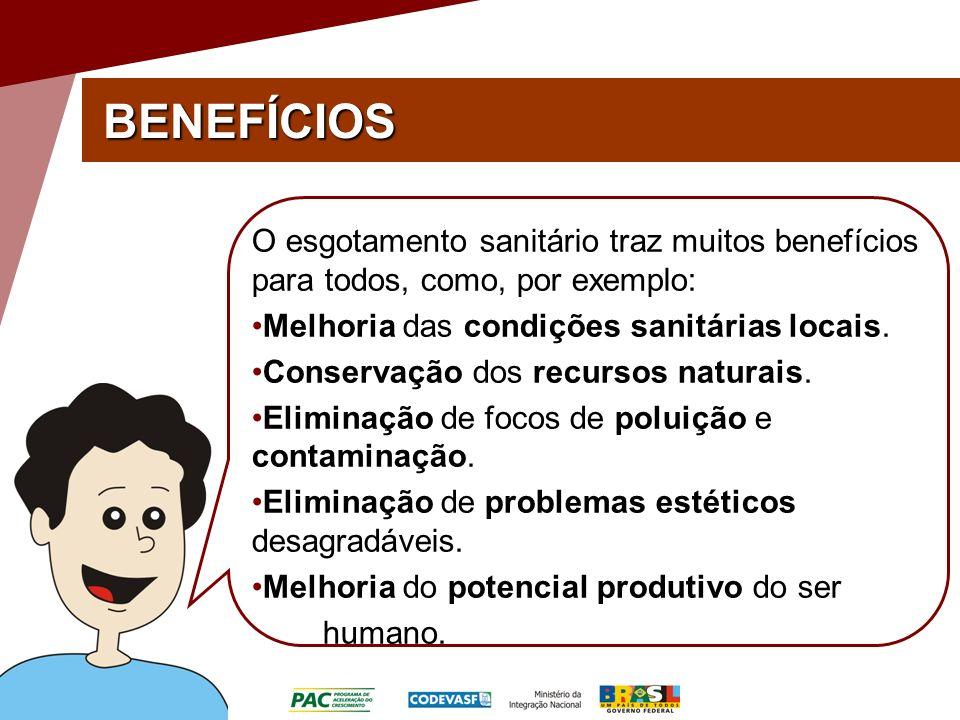 BENEFÍCIOS O esgotamento sanitário traz muitos benefícios para todos, como, por exemplo: Melhoria das condições sanitárias locais. Conservação dos rec