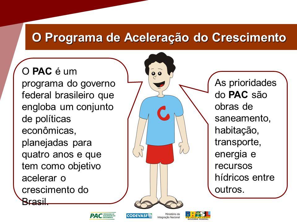 O Programa de Aceleração do Crescimento O PAC é um programa do governo federal brasileiro que engloba um conjunto de políticas econômicas, planejadas
