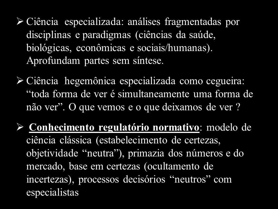 Ciência especializada: análises fragmentadas por disciplinas e paradigmas (ciências da saúde, biológicas, econômicas e sociais/humanas). Aprofundam pa