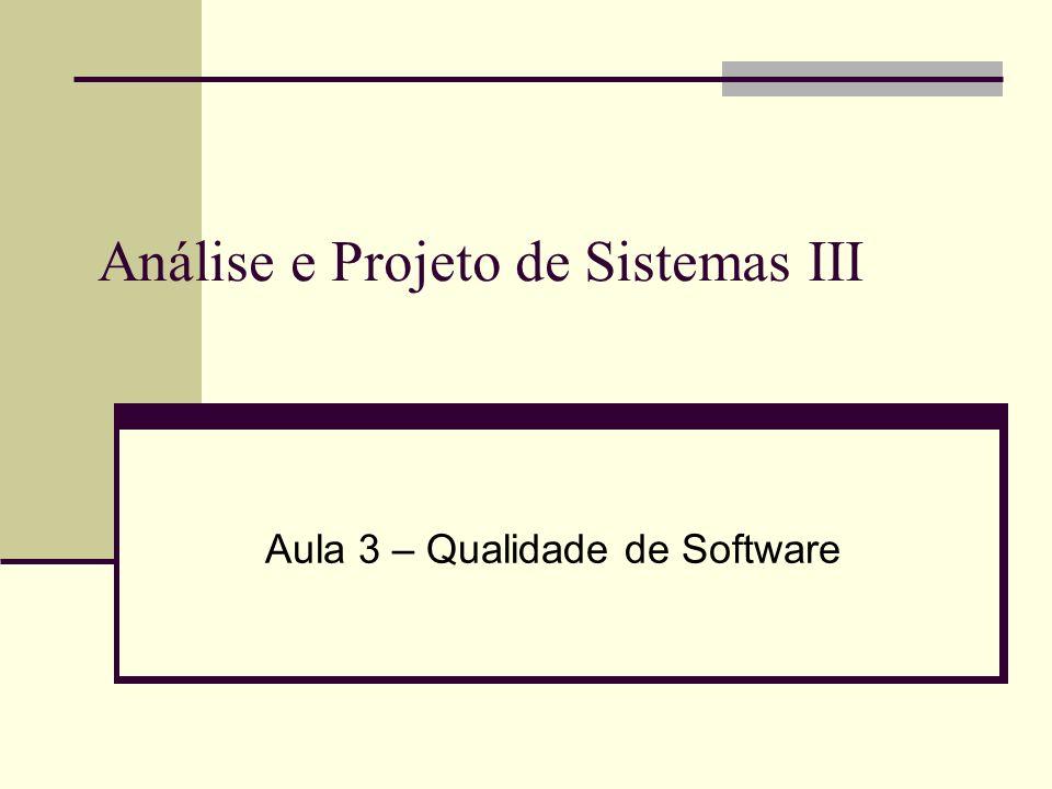 Análise e Projeto de Sistemas III Aula 3 – Qualidade de Software