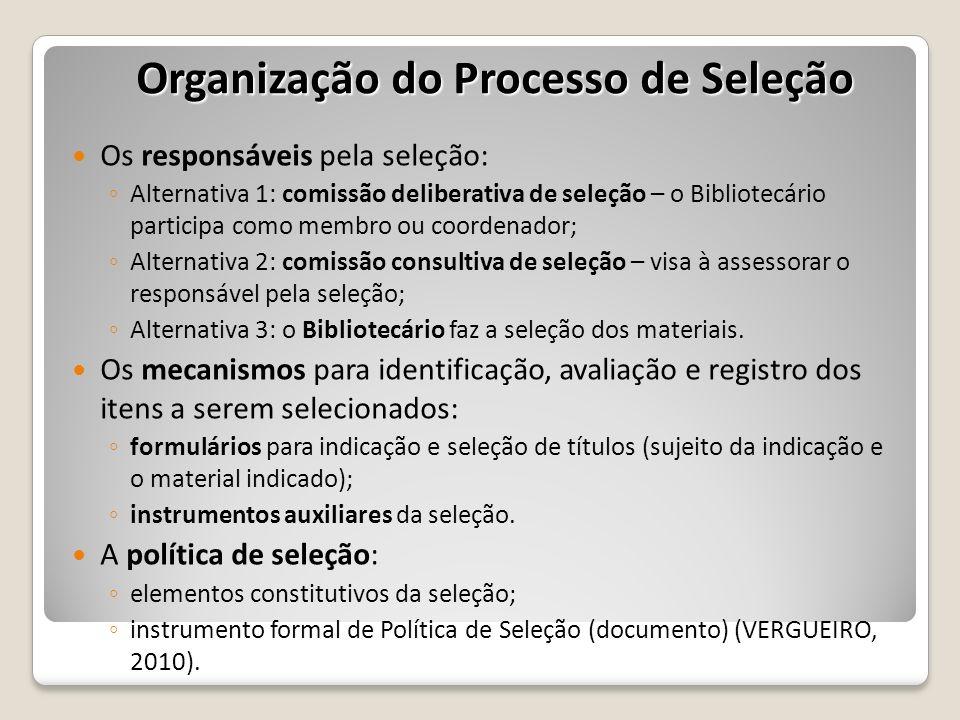 Os responsáveis pela seleção: Alternativa 1: comissão deliberativa de seleção – o Bibliotecário participa como membro ou coordenador; Alternativa 2: c