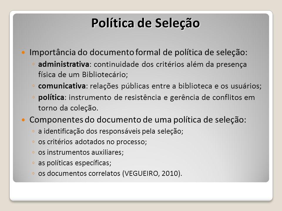 Importância do documento formal de política de seleção: administrativa: continuidade dos critérios além da presença física de um Bibliotecário; comuni