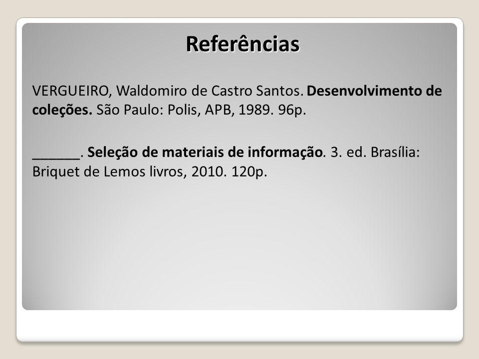 Referências VERGUEIRO, Waldomiro de Castro Santos. Desenvolvimento de coleções. São Paulo: Polis, APB, 1989. 96p. ______. Seleção de materiais de info