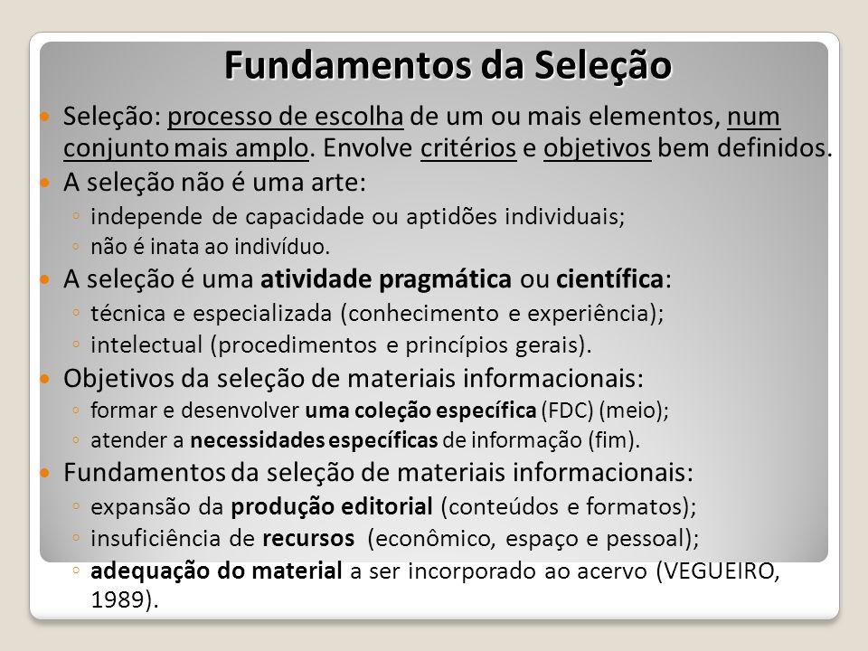 Fundamentos da Seleção Seleção: processo de escolha de um ou mais elementos, num conjunto mais amplo. Envolve critérios e objetivos bem definidos. A s