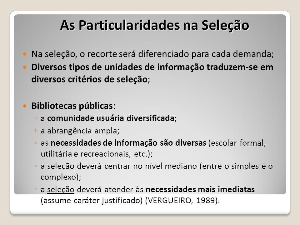 Na seleção, o recorte será diferenciado para cada demanda; Diversos tipos de unidades de informação traduzem-se em diversos critérios de seleção; Bibl