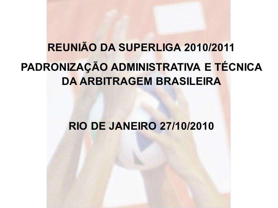 REUNIÃO DA SUPERLIGA 2010/2011 PADRONIZAÇÃO ADMINISTRATIVA E TÉCNICA DA ARBITRAGEM BRASILEIRA RIO DE JANEIRO 27/10/2010