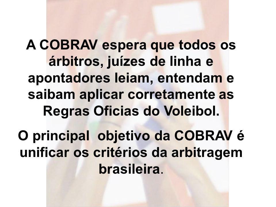 A COBRAV espera que todos os árbitros, juízes de linha e apontadores leiam, entendam e saibam aplicar corretamente as Regras Oficias do Voleibol. O pr