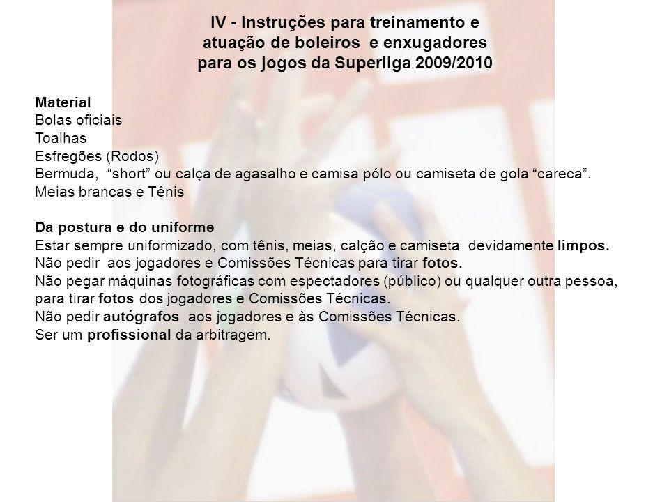 IV - Instruções para treinamento e atuação de boleiros e enxugadores para os jogos da Superliga 2009/2010 Material Bolas oficiais Toalhas Esfregões (R