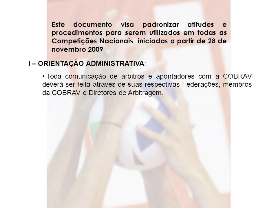 I – ORIENTAÇÃO ADMINISTRATIVA: Toda comunicação de árbitros e apontadores com a COBRAV deverá ser feita através de suas respectivas Federações, membro