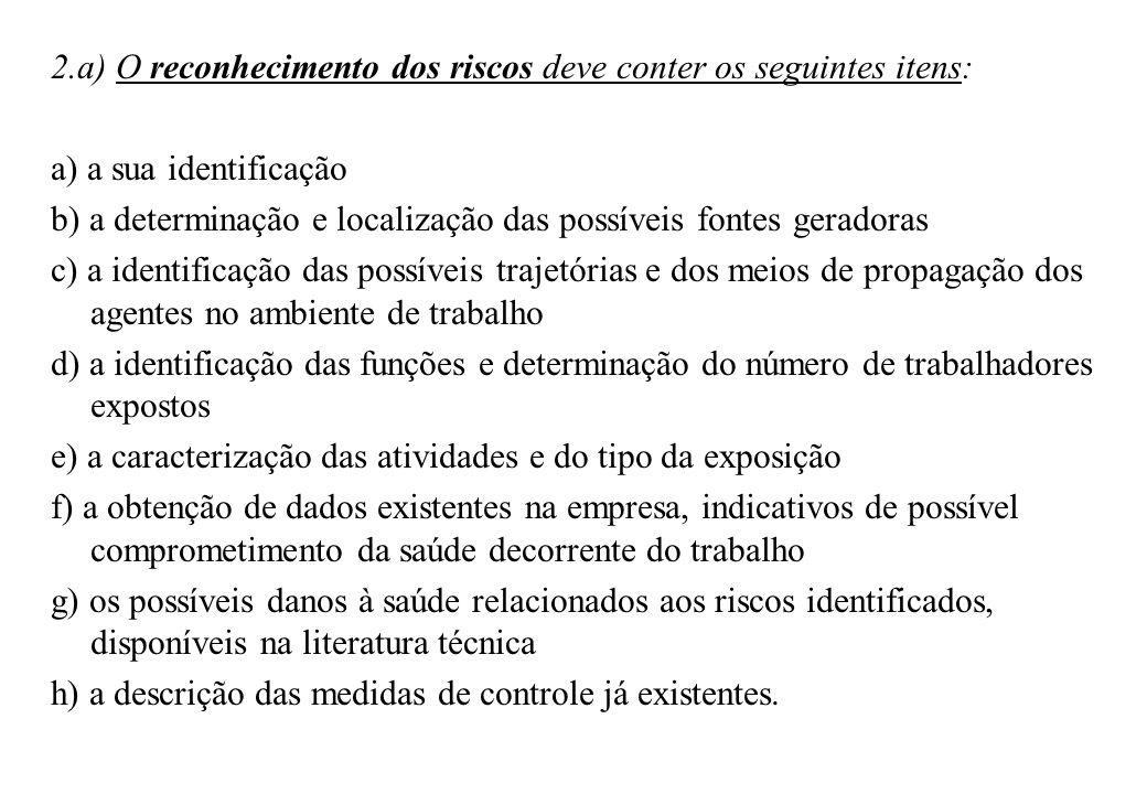 2.a) O reconhecimento dos riscos deve conter os seguintes itens: a) a sua identificação b) a determinação e localização das possíveis fontes geradoras