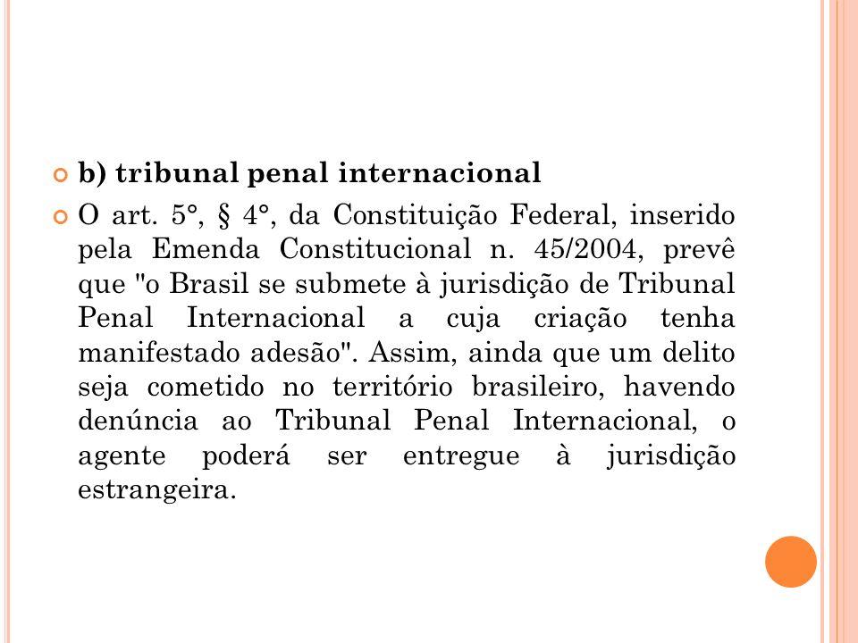 b) tribunal penal internacional O art. 5°, § 4°, da Constituição Federal, inserido pela Emenda Constitucional n. 45/2004, prevê que