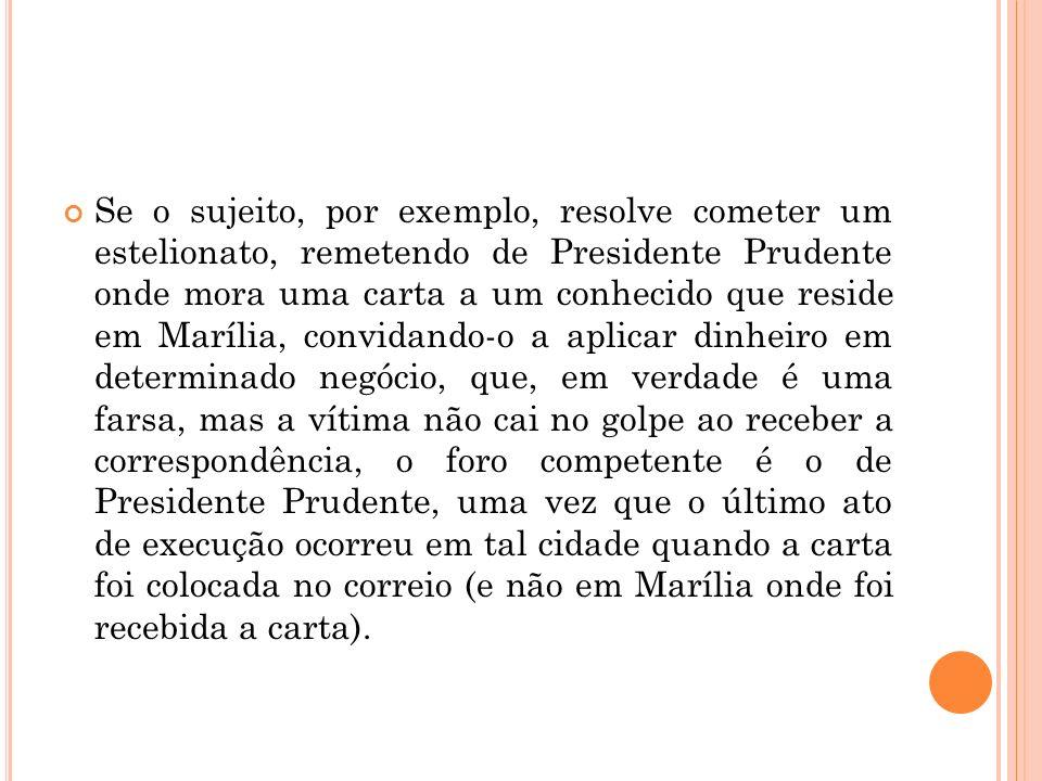 Se o sujeito, por exemplo, resolve cometer um estelionato, remetendo de Presidente Prudente onde mora uma carta a um conhecido que reside em Marília,