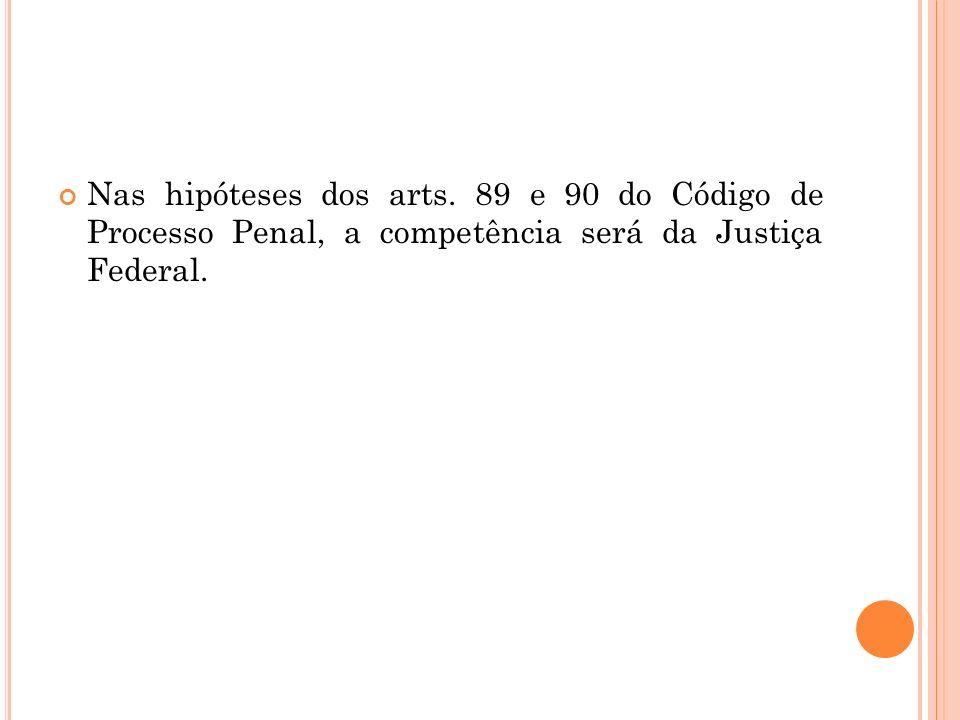 Nas hipóteses dos arts. 89 e 90 do Código de Processo Penal, a competência será da Justiça Federal.